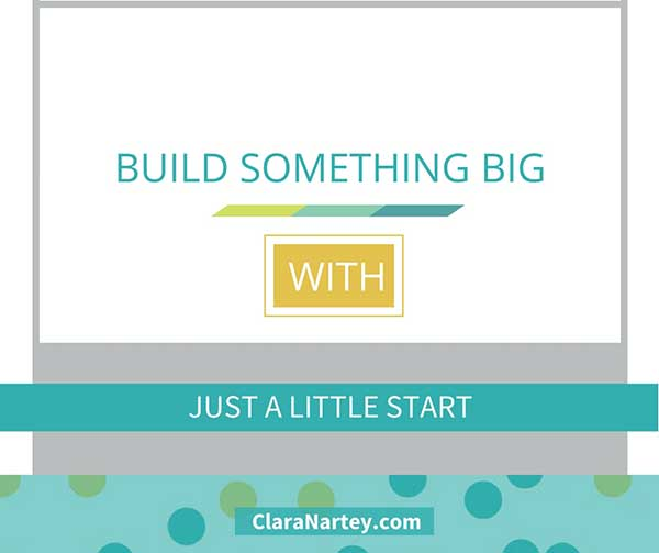 Build Something Big By Getting A Start