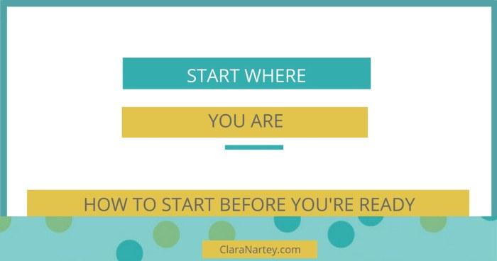 Start Where You Are- How to Start Before You're Ready