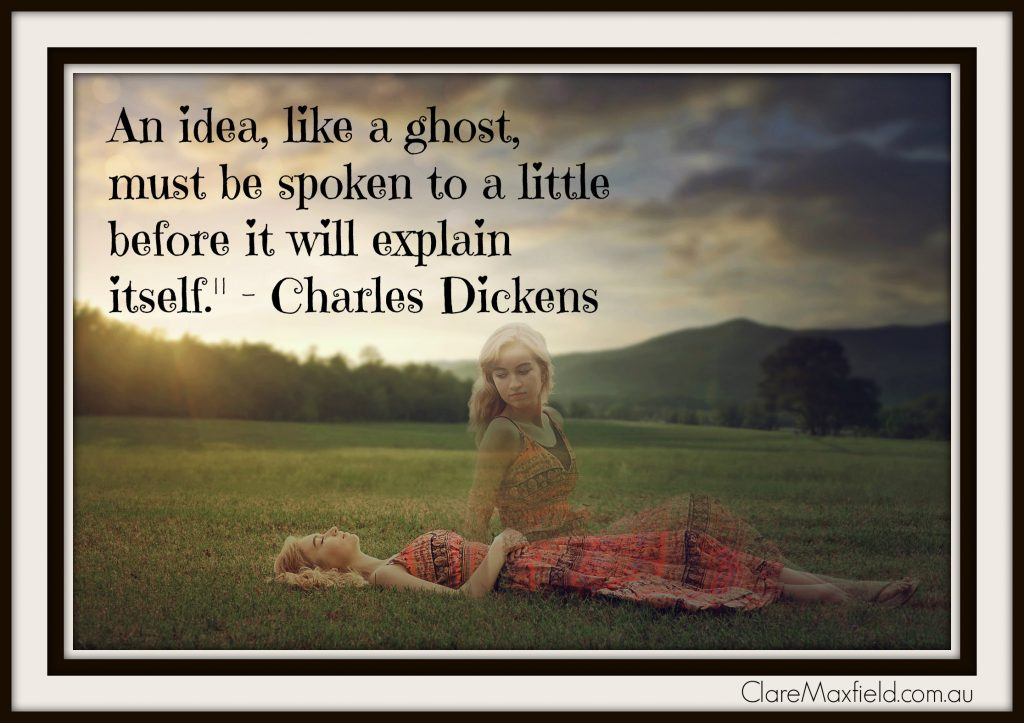 """An idea, like a ghost, must be spoken to a little before it will explain itself."""" - Charles Dickens"""