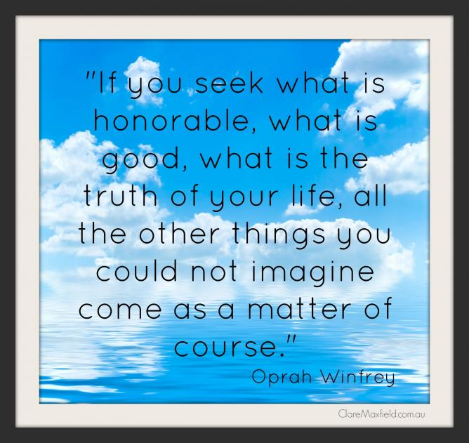 Seek what is honourable and receive all you deserve
