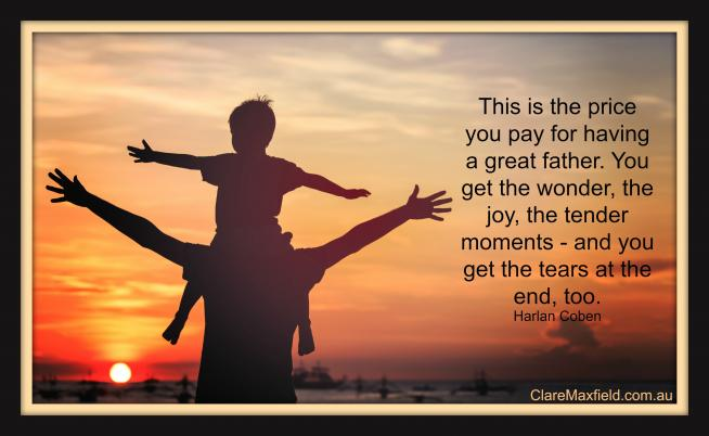 This is the price you pay for having a great father. You get the wonder, the joy, the tender moments – and you get the tears at the end, too