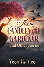 The Candlevine Gardener & Other Stories by Yoon Ha Lee
