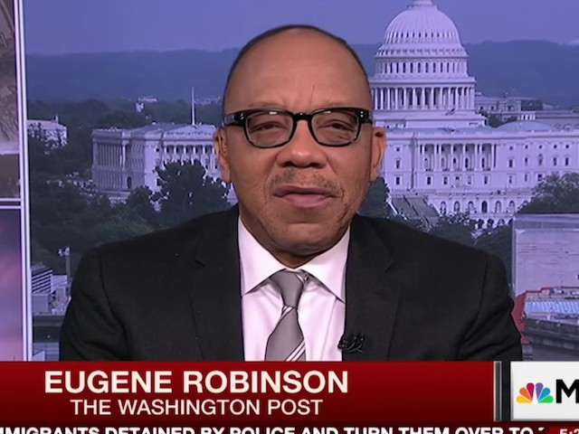 WaPo's Eugene Robinson: Backing Trump in 2020 Is 'Voting for His Racism' | Breitbart