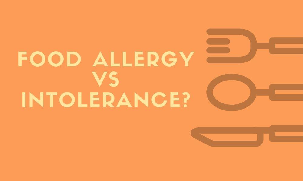 Food Allergy vs Intolerance? Definition, Symptoms, & Treatment