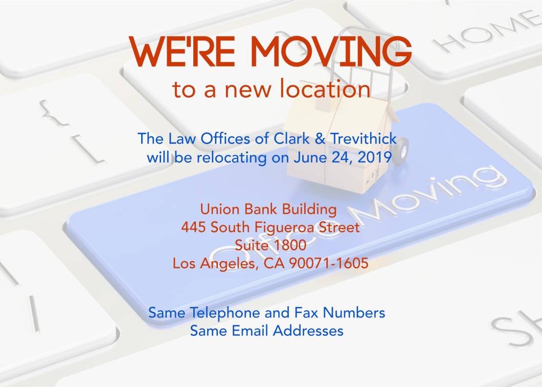 Announcement of the firm's move to 445 S. Figueroa Street 18th Floor Los Angeles, CA 90071-1605. Same telephone and fax numbers, and same email addresses