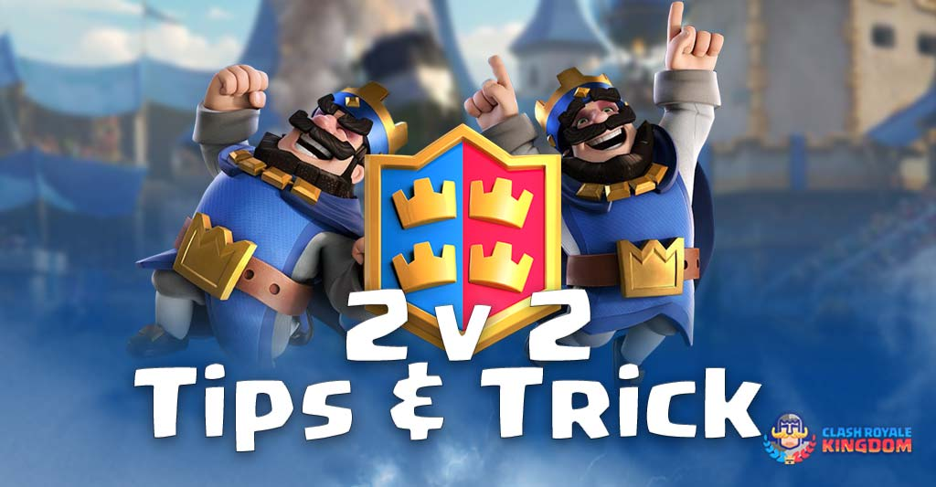 2 v 2 Tips and Tricks-Clash-Royale-Kingdom