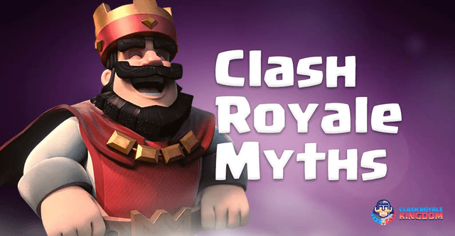 15-myths-in-clash-royale-clash-royale-kingdom