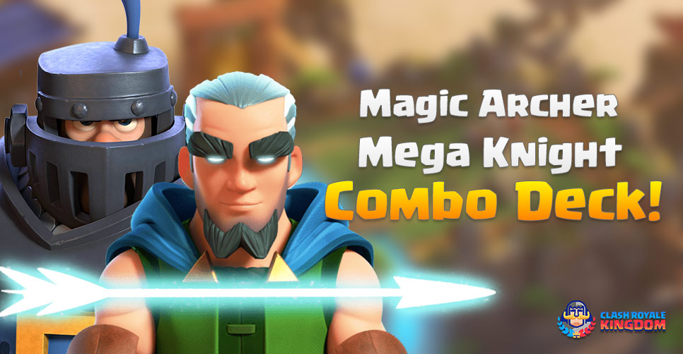 Magic Archer Mega Knight Combo Deck