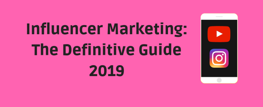 Influencer Marketing: The Definitive Guide 2019
