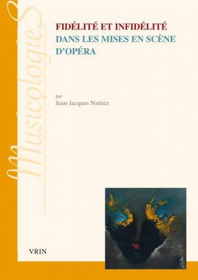 """Jean-Jacques Nattiez est l'auteur d'un essai : """"Fidélité et infidélité dans les mises en scène d'opéra"""" publié dans la collection Musicologies des éditions Vrin."""