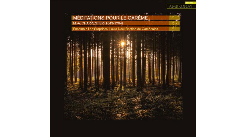 Les Méditations pour le Carême de Marc-Antoine Charpentier par Les Surprises