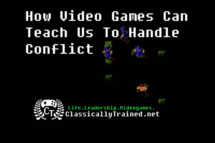 life lessons from video games conflict resolution classically trained