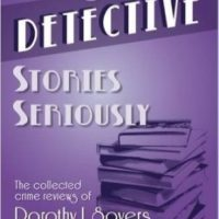 Taking Detective Stories Seriously - The Collected Crime Reviews of Dorothy L Sayers