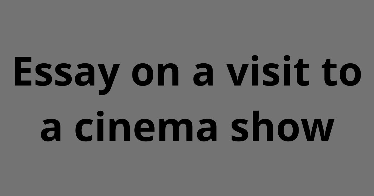 essay on a visit to a cinema show