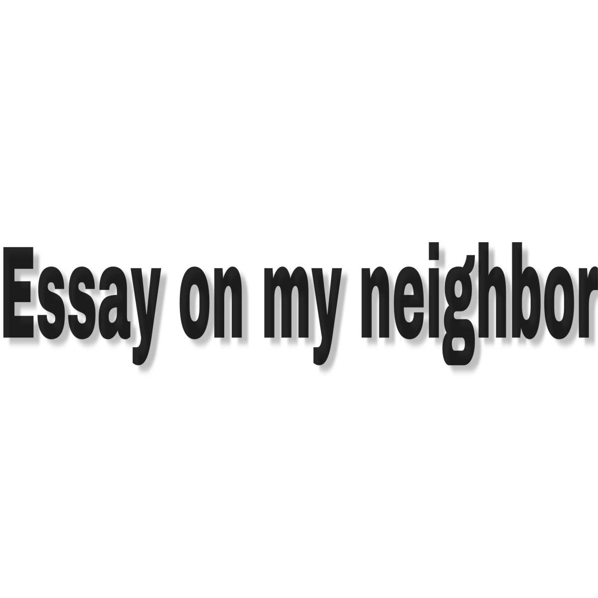 Essay on my neighbor