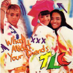 TLC-WhatAboutYourFriends