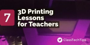 7 3D Printing Lessons for Teachers