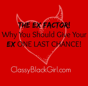 The Ex Factor Why You Should Give Your Ex One Last Chance