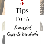 5 Tips For A Successful Capsule Wardrobe
