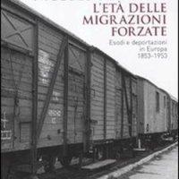 L'età delle migrazioni forzate. Esodi e deportazioni in Europa 1853-1953