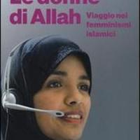 Le donne di Allah. Viaggio nei femminismi islamici