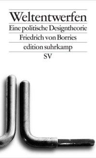 Weltentwerfen - Friedrich von Borries (3/5) 137 Seiten