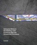 Gebaute Reform: Architektur und Kunst am Bau der Universität Konstanz - Constanze von Marlin, Anne Schmedding (3/5) ca. 50 Textseiten (?)