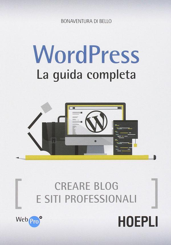 Guida Completa Wordpress per creare blog e siti web professionali