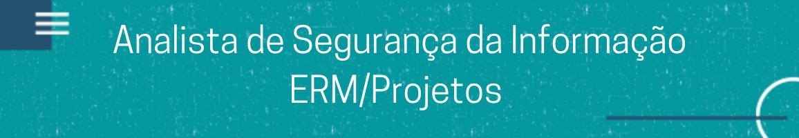 banner Analista de Segurança da Informação - ERM/Projetos