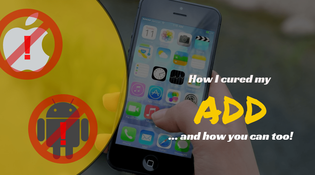 How I Cured My ADD – And How You Can Too
