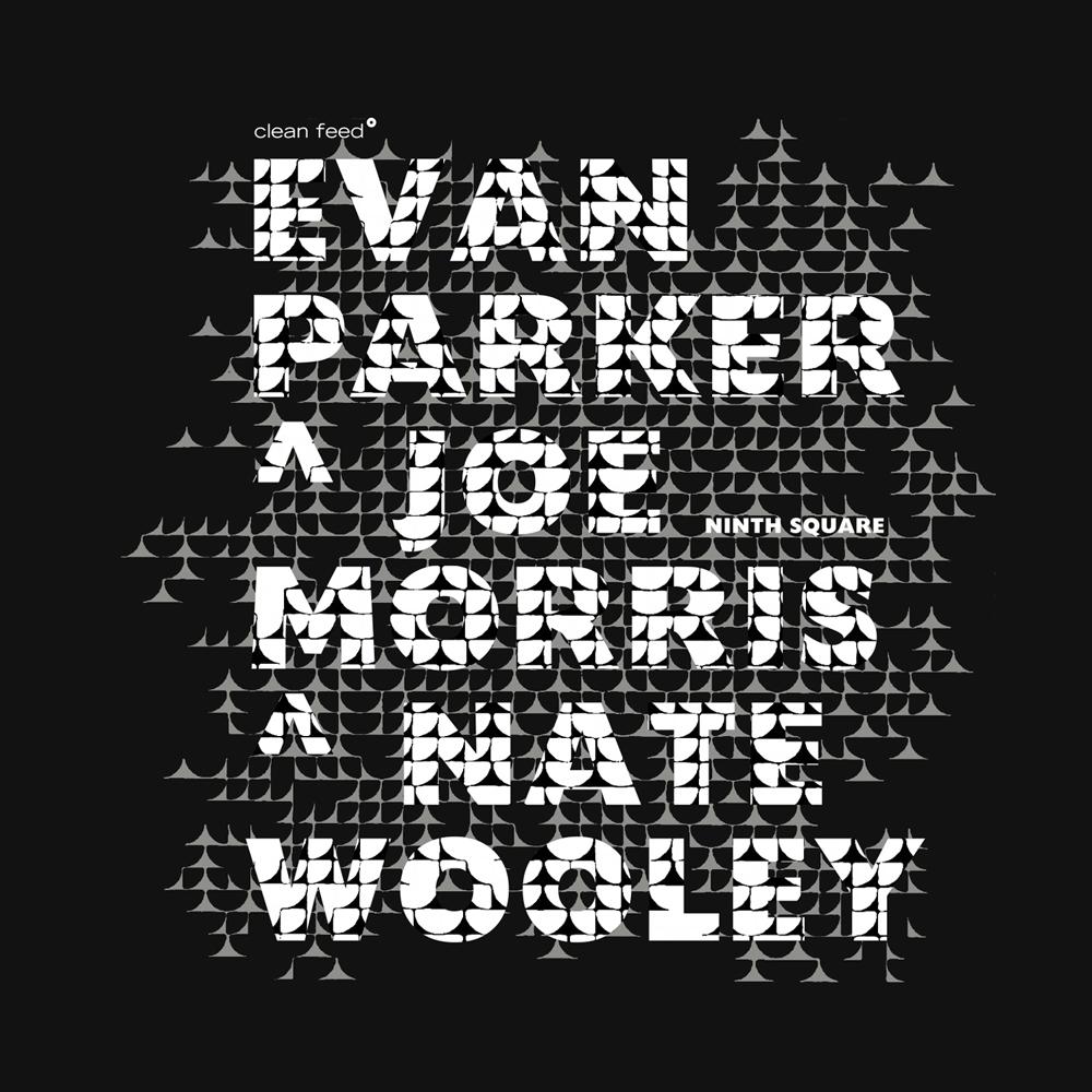 The Squid's Ear – Evan Parker | Joe Morris | Nate Wooley – Ninth Square