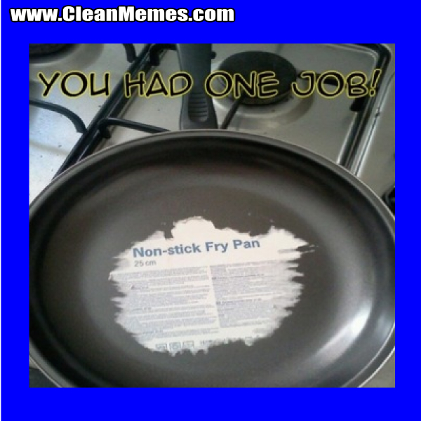 You Had One Job Memes Clean Memes