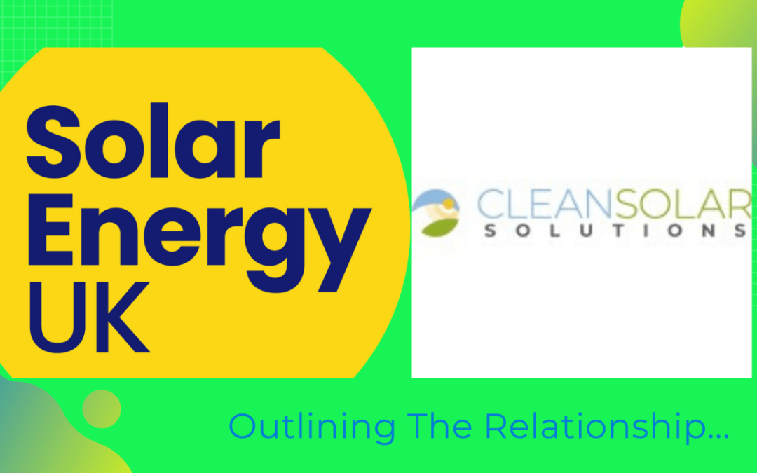Solar Energy UK & Clean Solar Solutions – The Relationship