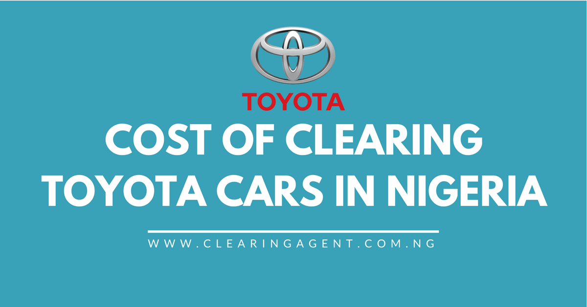 Cost of Clearing Toyota Cars in Nigeria 2019