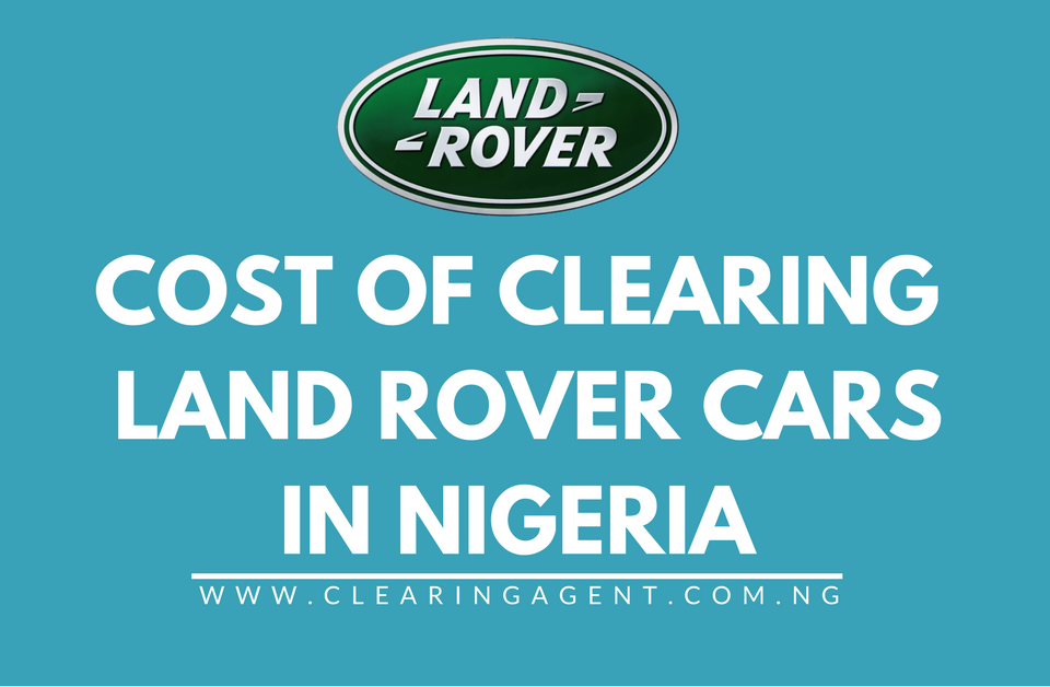 Cost of Clearing Land Rover Range Rover Cars in Nigeria