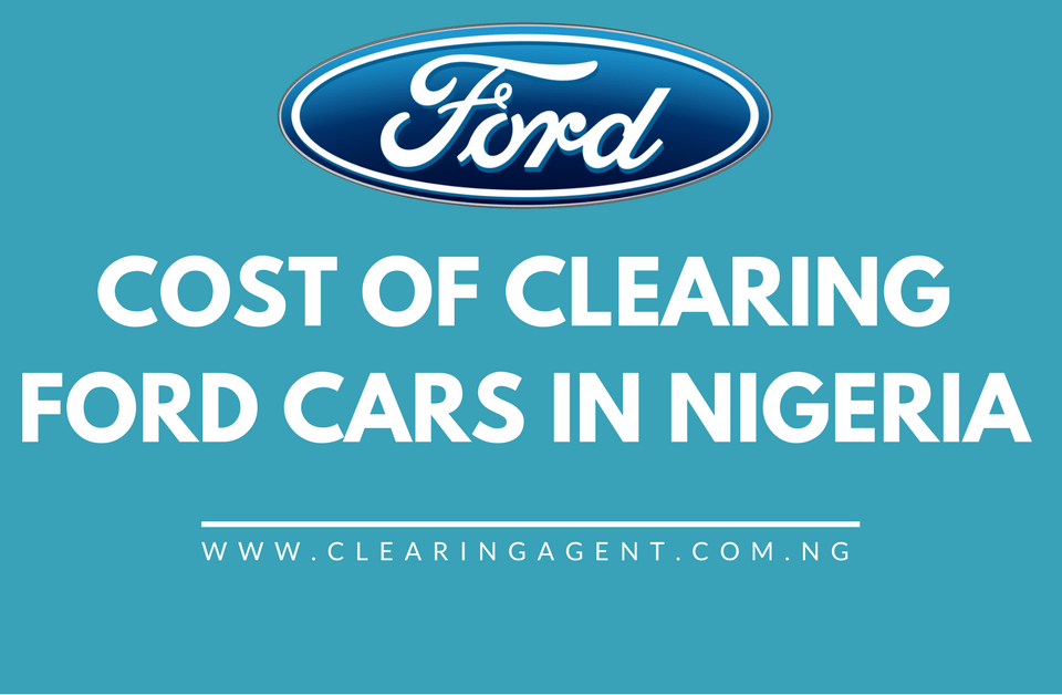 Cost of Clearing Ford Cars in Nigeria