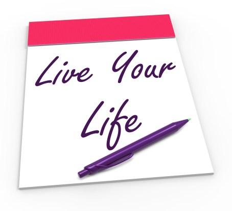 Live Your Life Notepad Showing Embrace Everything And Potential