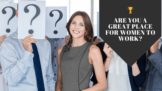 """So What, You're a """"Best Place to Work"""". Are You a Great Place for Women to Work?"""