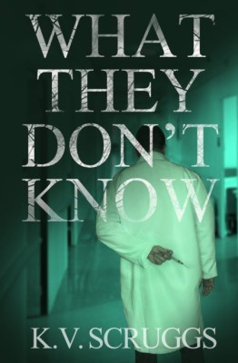 What They Don't Know by K.V. Scruggs '03