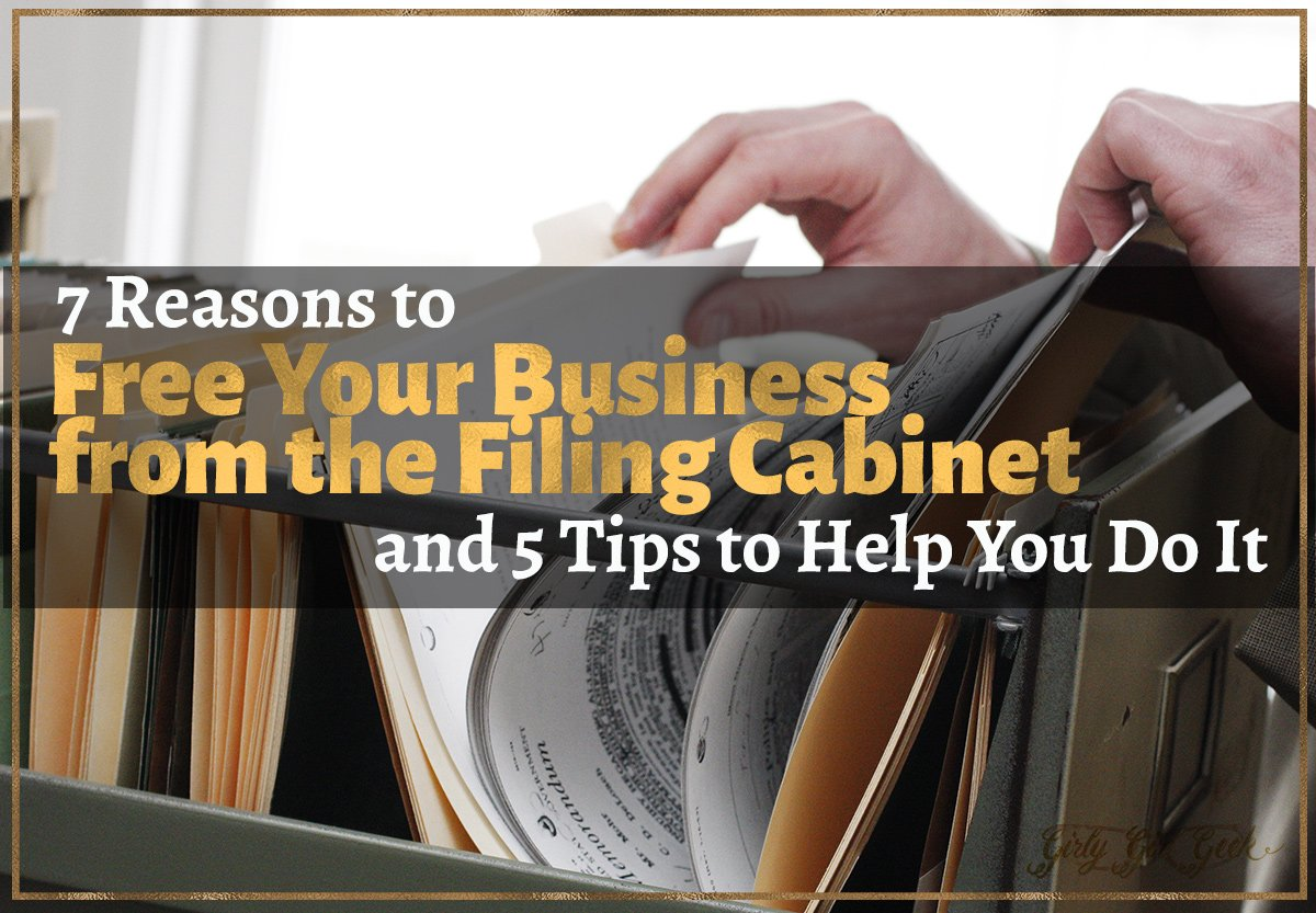 7 Reasons to Free Your Business from File Cabinets & 5 Tips to Help You Do It