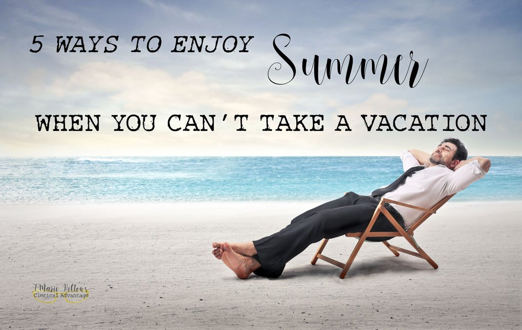 5 Ways Small Business Owners Can Enjoy Summer When You Can't Take a Vacation