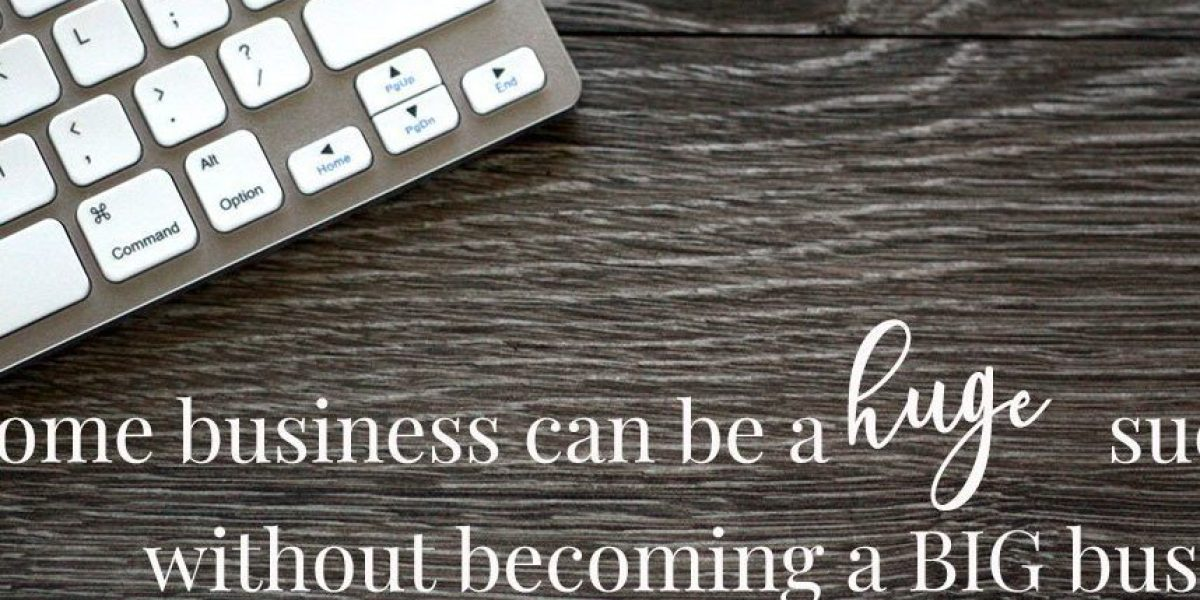 a home business can be a huge success without becoming a big businesss