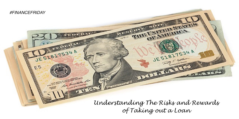 Understanding The Risks and Rewards of Taking out a Loan #financefriday #money