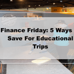 Finance Friday: 5 Ways to Save For Educational Trips