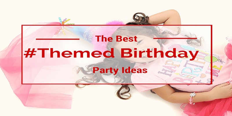 The Best Themed Birthday Party Ideas