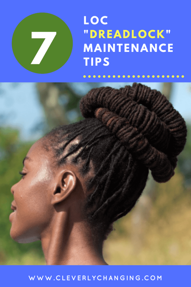 "7 Loc ""Dreadlock"" Maintenance Tips #naturalhair #tips - Cleverly Changing"