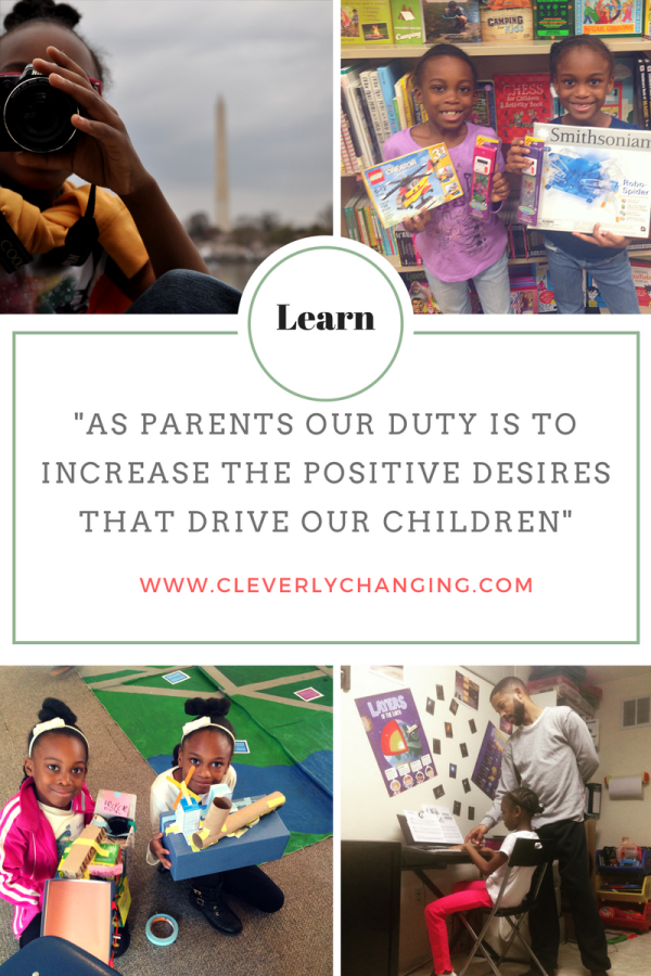 Our duty as parents is to increase the positive desires that drive our children.