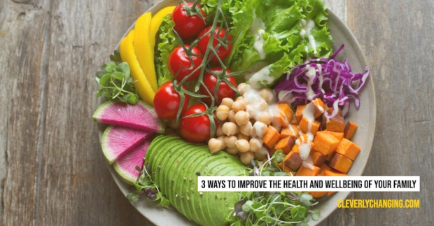 3 Ways to Improve the Health and Wellbeing of Your Family
