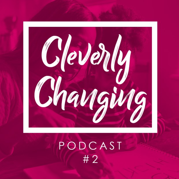 Cleverly Changing Podcast Episode 2 - Education, Unschooling, and Homeschooling