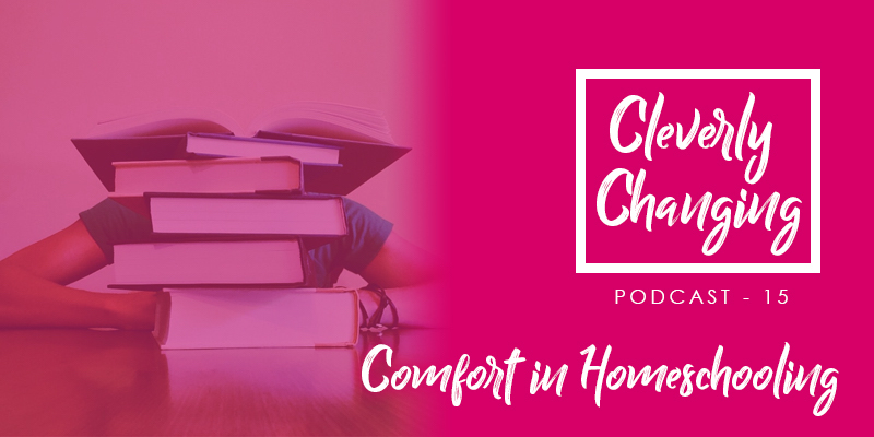 How to find comfort in homeschooling - podcast Episode 15